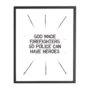Brandweer poster: God made firefighters so police can have heroes