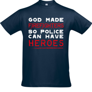 Brandweer t-shirt 'God made firefighters so police can have heroes'